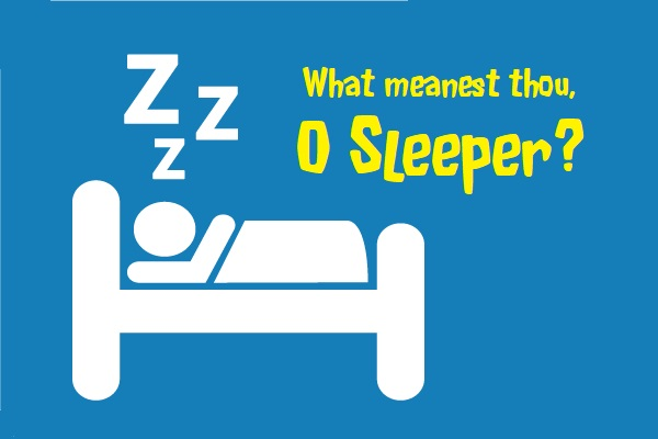 What meanest thou, O sleeper?