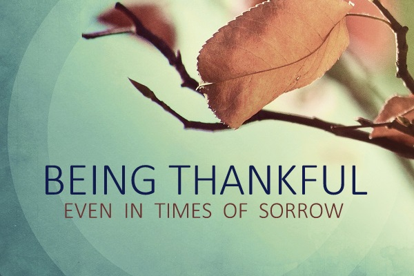 Being Thankful – Even in Times of Sorrow