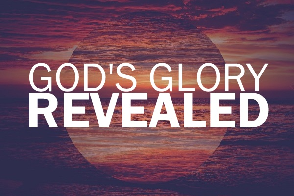 God's Glory Revealed (2 Sermon Series)