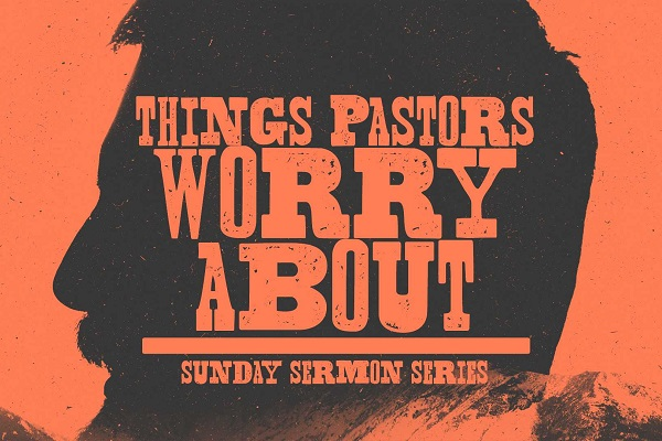 Things Pastors Worry About (Sermon Series)